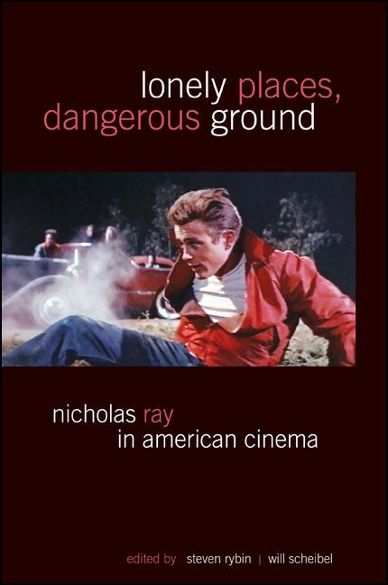 Lonely Places, Dangerous Ground: Nicholas Ray in American Cinema (SUNY series, Horizons of Cinema