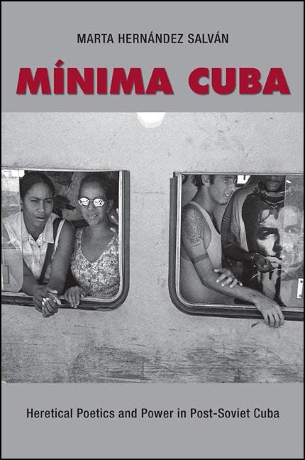 Minima Cuba: Heretical Poetics and Power in Post-Soviet Cuba (SUNY Series in Latin American and...