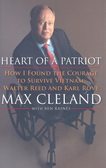 Heart of a Patriot: How I Found the Courage to Survive Vietnam, Walter Reed and Karl Rove. MAX...