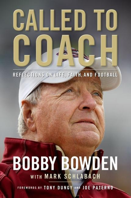 Called to Coach: Reflections on Life, Faith, and Football. Mark Schlabach Bobby Bowden.