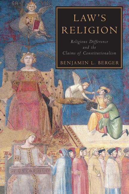 Law's Religion: Religious Difference and the Claims of Constitutionalism. Benjamin L. Berger.