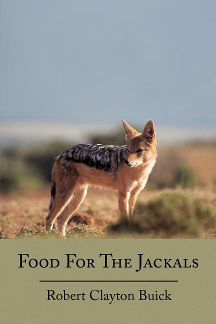 Food For The Jackals. Robert Clayton Buick