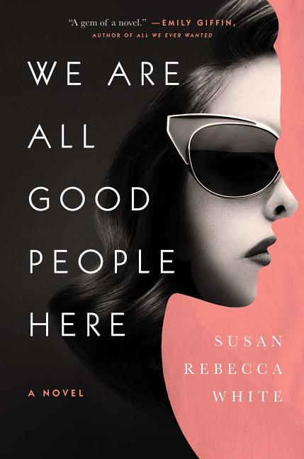 We Are All Good People Here. Susan Rebecca White