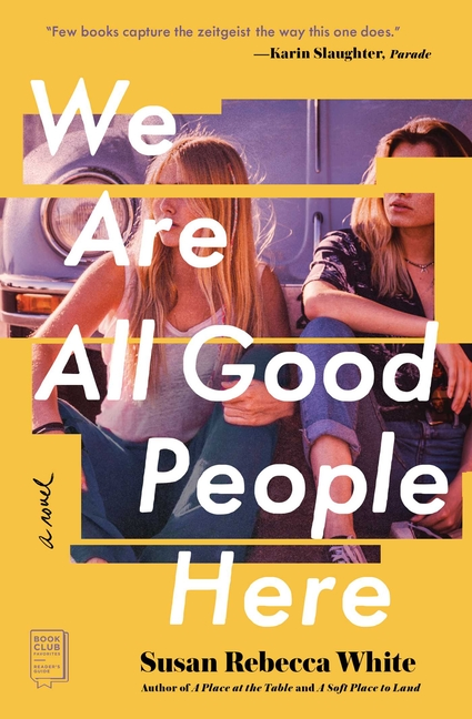 We Are All Good People Here: A Novel. Susan Rebecca White