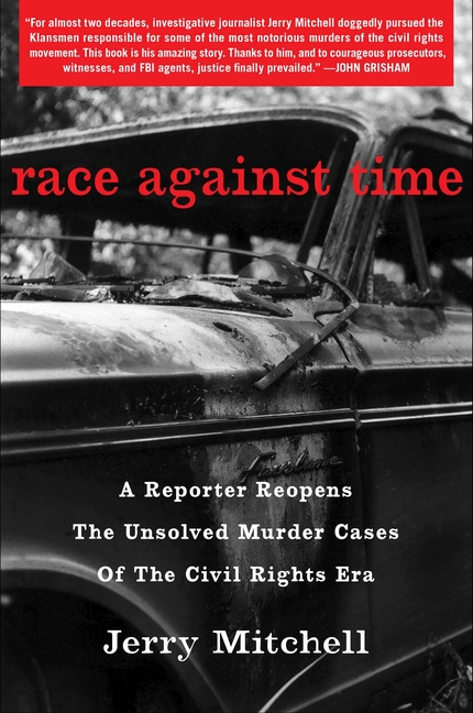 Race Against Time: A Reporter Reopens the Unsolved Murder Cases of the Civil Rights Era. Jerry Mitchell.