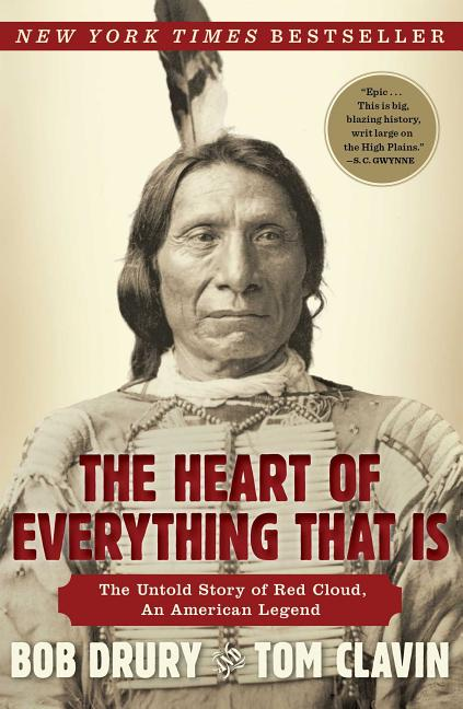 The Heart of Everything That Is: The Untold Story of Red Cloud, An American Legend. Bob Drury,...