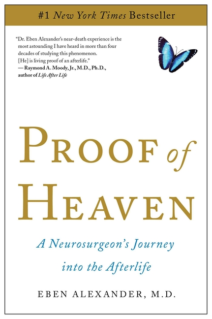 Proof of Heaven: A Neurosurgeon's Journey into the Afterlife. Eben M. D. Alexander.