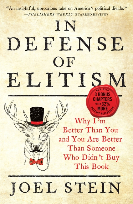 In Defense of Elitism: Why I'm Better Than You and You Are Better Than Someone Who Didn't Buy...
