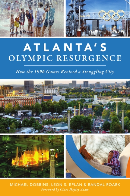 Atlanta's Olympic Resurgence: How the 1996 Games Revived a Struggling City. Michael Dobbins,...