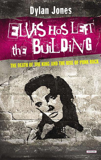 Elvis Has Left the Building: The Day the King Died. Dylan Jones