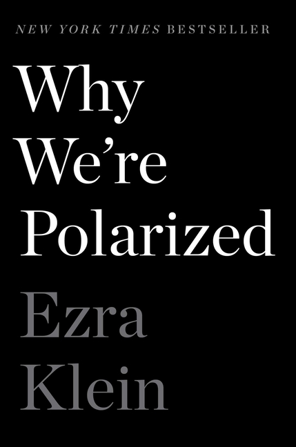 Why We're Polarized. Ezra Klein.