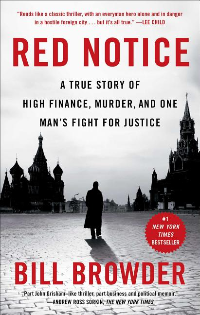 Red Notice: A True Story of High Finance, Murder, and One Man's Fight for Justice. Bill Browder