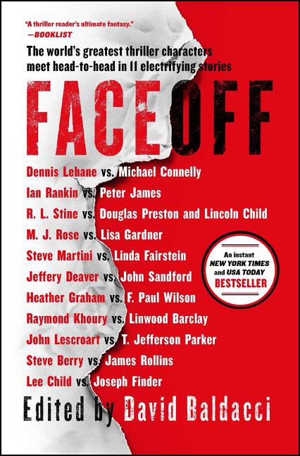 Faceoff. Lee Child, Peter, James, F. Paul, Wilson, T. Jefferson, Parker, John, Lescroart, Linwood, Barclay, Raymond, Khoury, R. L, Stine, M. J, Rose, Linda, Fairstein, Ian, Rankin, Heather, Graham, Steve, Martini, Joseph, Finder, James, Rollins, Lincoln, Child, Douglas, Preston, Jeffery, Deaver, Steve, Berry, Dennis, Lehane, Lisa, Gardner, John, Sandford, Michael, Connelly.