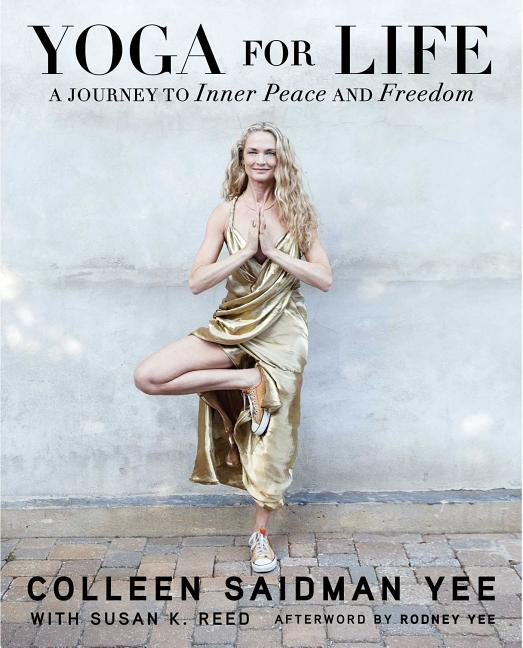 Yoga for Life: A Journey to Inner Peace and Freedom. Colleen Saidman Yee Colleen Saidman Yee