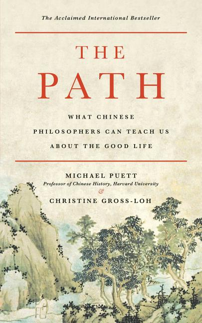 Path: What Chinese Philosophers Can Teach Us about the Good Life. Michael Puett, Christine,...