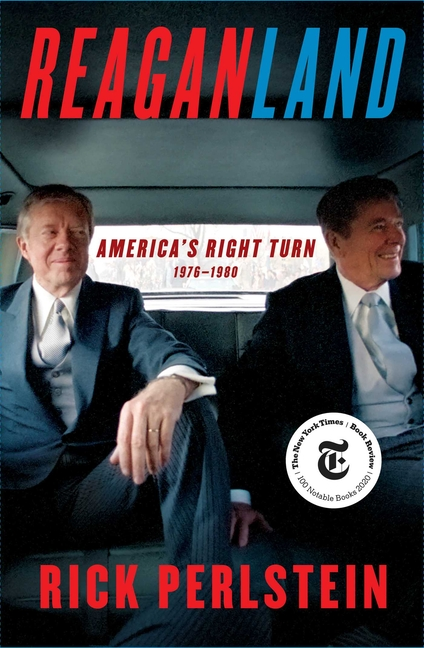 Reaganland: America's Right Turn 1976-1980. Rick Perlstein