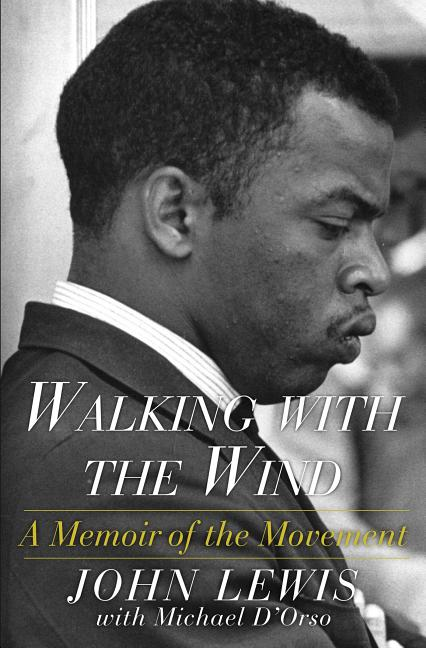 Walking with the Wind: A Memoir of the Movement. John Lewis Michael D'Orso.