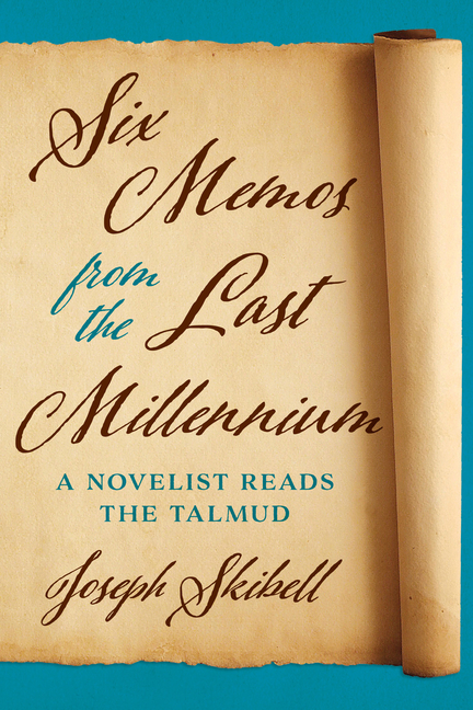 Six Memos from the Last Millennium: A Novelist Reads the Talmud (Exploring Jewish Arts and Culture). Joseph Skibell.