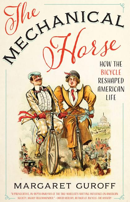 The Mechanical Horse: How the Bicycle Reshaped American Life (Discovering America). Margaret Guroff