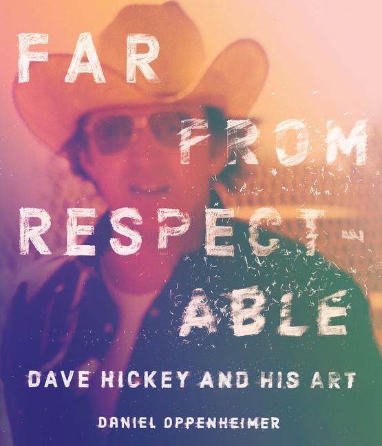 Far from Respectable: Dave Hickey and His Art. Daniel Oppenheimer.