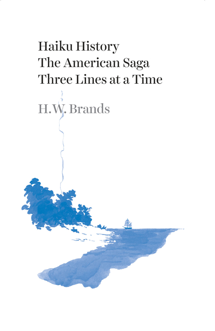 Haiku History: The American Saga Three Lines at a Time. H. W. Brands.