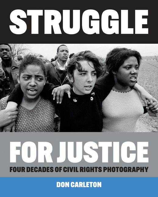 Struggle for Justice: Four Decades of Civil Rights Photography. Don Carleton