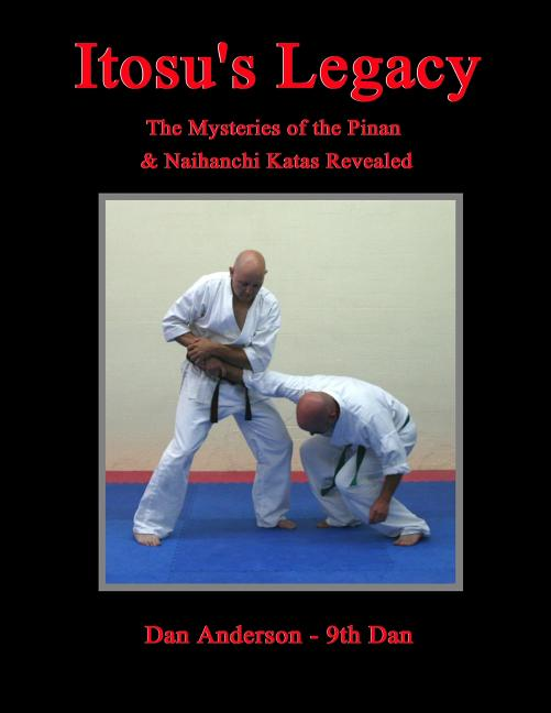 Itosu's Legacy - The Mysteries of the Pinan & Naihanchi Katas Revealed (Volume 1). Dan Anderson