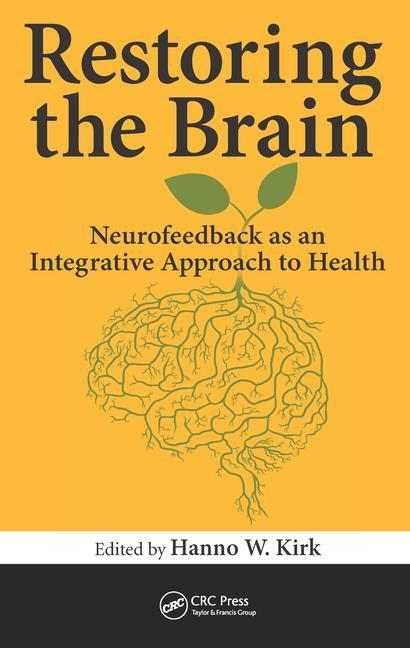 Restoring the Brain: Neurofeedback as an Integrative Approach to Health