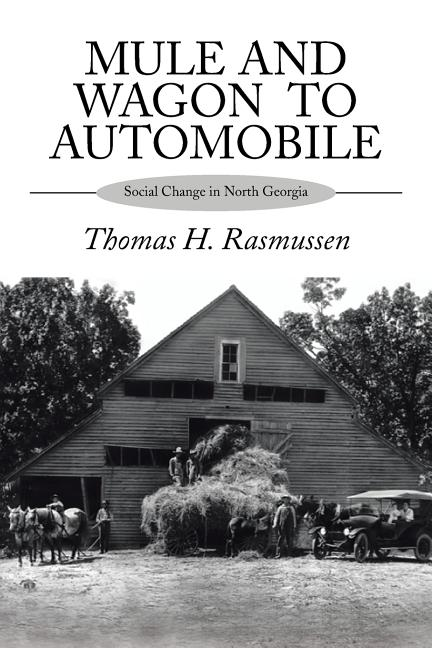 Mule and Wagon to Automobile: Social Change in North Georgia. Thomas H. Rasmussen