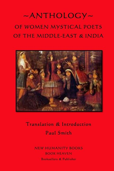 Anthology of Women Mystical Poets of The Middle-East & India. Paul Smith