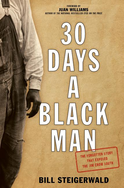 30 Days a Black Man: The Forgotten Story That Exposed the Jim Crow South. Bill Steigerwald
