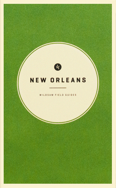 Wildsam Field Guides: New Orleans (American City Guide Series