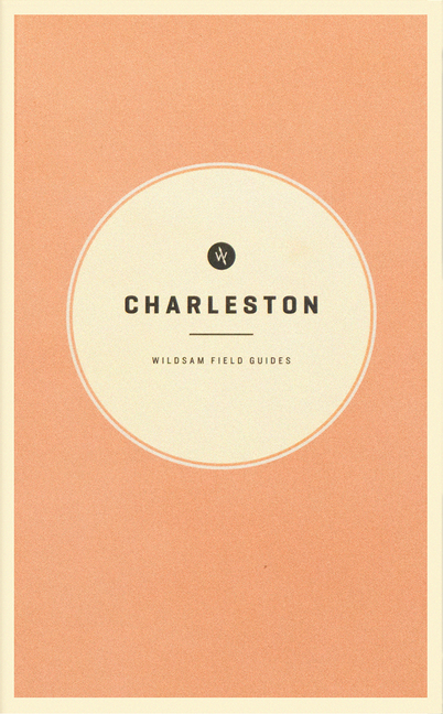 Wildsam Field Guides: Charleston (American City Guide Series). Taylor Bruce, Teil Duncan.