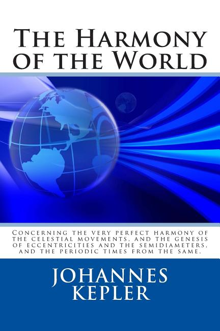 The Harmony of the World. Johannes Kepler