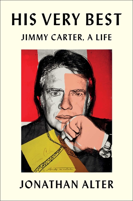 His Very Best: Jimmy Carter, a Life. Jonathan Alter
