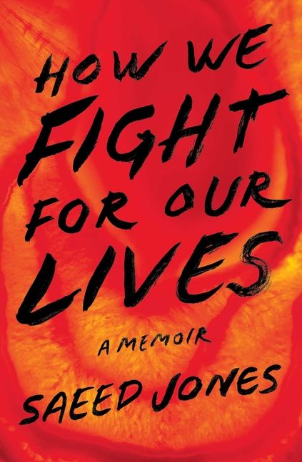 How We Fight for Our Lives: A Memoir. Saeed Jones
