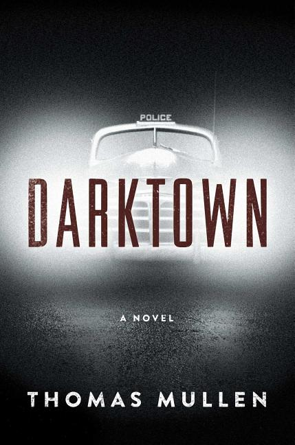 Darktown: A Novel. Thomas Mullen.