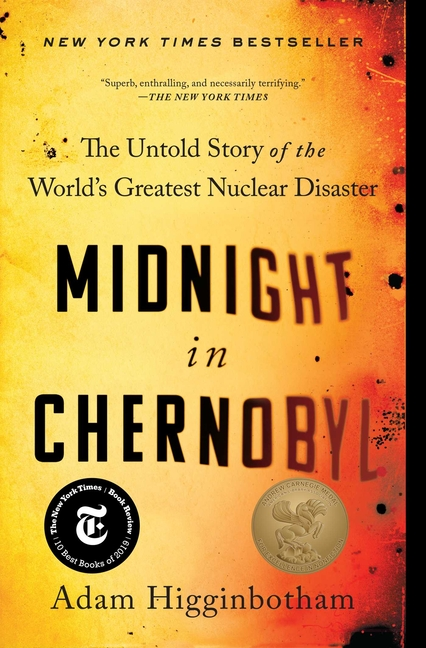 Midnight in Chernobyl: The Untold Story of the World's Greatest Nuclear Disaster. Adam Higginbotham