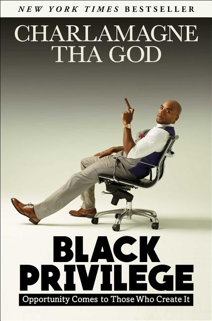 Black Privilege: Opportunity Comes to Those Who Create It. Charlamagne Tha God.