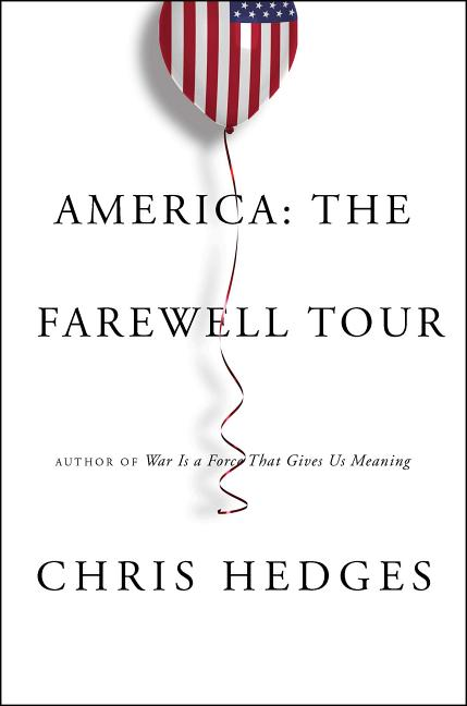 America: The Farewell Tour. Chris Hedges.