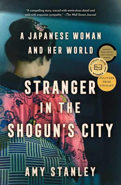 Stranger in the Shogun's City: A Japanese Woman and Her World. Amy Stanley.