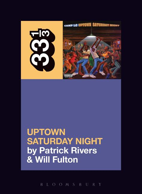 Camp Lo's Uptown Saturday Night (33 1/3). William Fulton Patrick Rivers