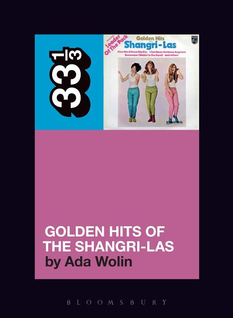 The Shangri-Las' Golden Hits of the Shangri-Las (33 1/3). Ada Wolin