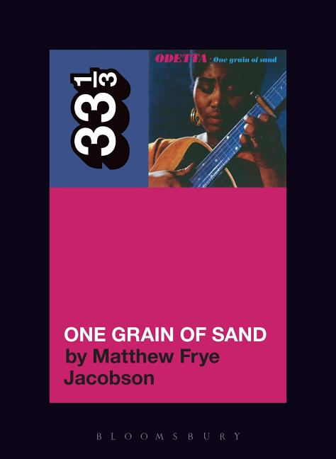 Odetta's One Grain of Sand (33 1/3). Matthew Frye Jacobson