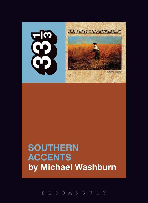 Tom Petty's Southern Accents (33 1/3). Michael Washburn