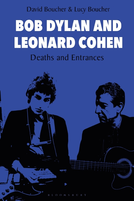 Bob Dylan and Leonard Cohen: Deaths and Entrances. David Boucher, Lucy, Boucher