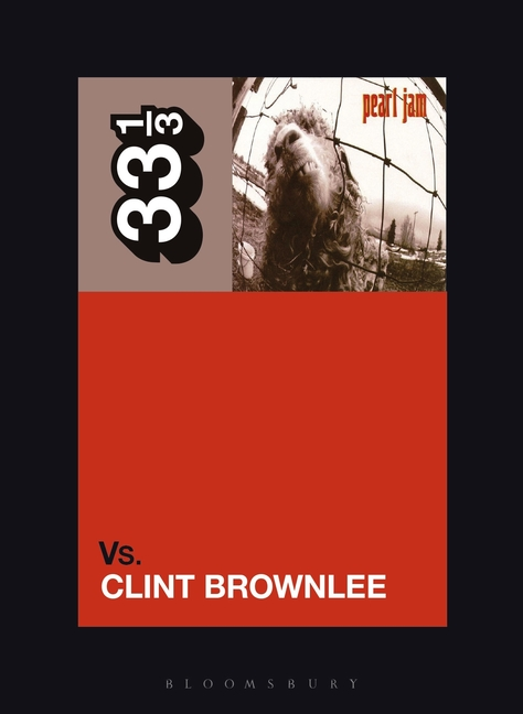 Pearl Jam's Vs. (33 1/3, 154). Clint Brownlee