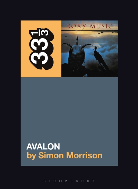 Roxy Music's Avalon (33 1/3, 155). Simon A. Morrison