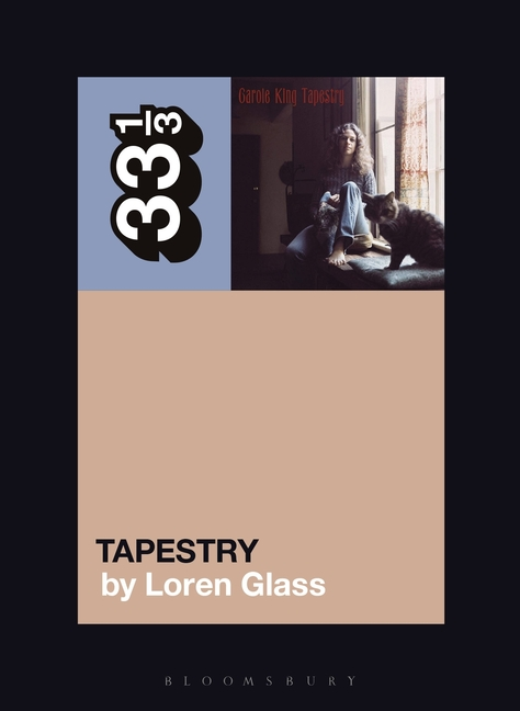 Carole King's Tapestry (33 1/3, 153). Loren Glass