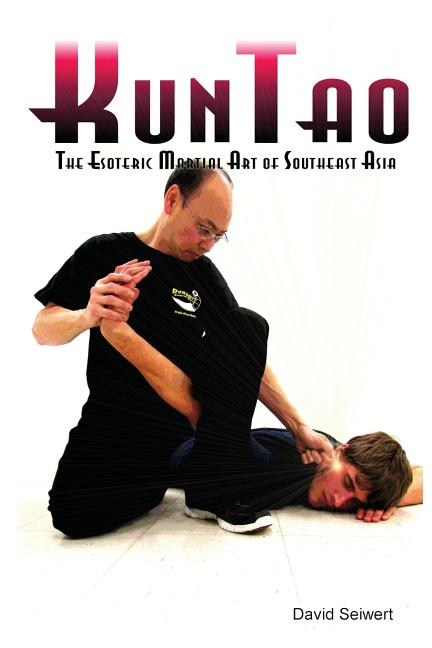 KunTao: The Esoteric Martial Art of Southeast Asia. David Seiwert